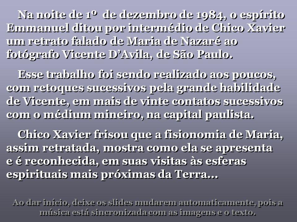 Na noite de 1º de dezembro de 1984, o espírito Emmanuel ditou por intermédio de Chico Xavier um retrato falado de Maria de Nazaré ao fotógrafo Vicente D'Avila, de São Paulo.