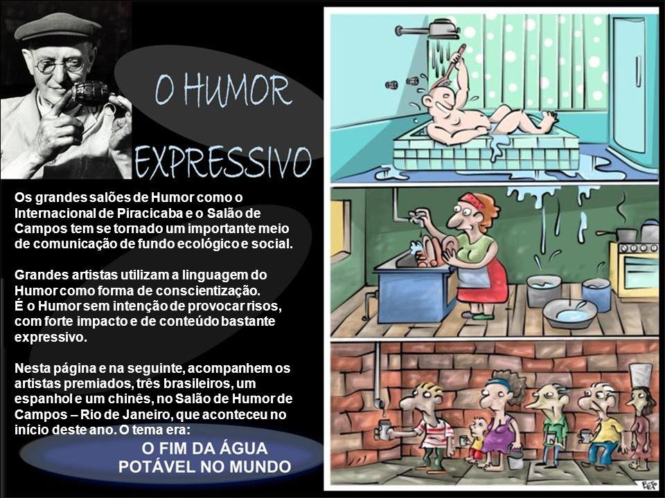 Os grandes salões de Humor como o Internacional de Piracicaba e o Salão de Campos tem se tornado um importante meio de comunicação de fundo ecológico e social.