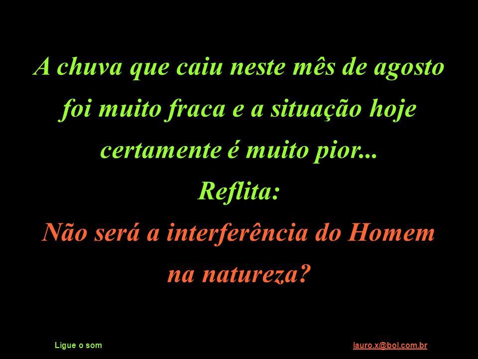 Não será a interferência do Homem Ligue o som lauro.x@bol.com.br