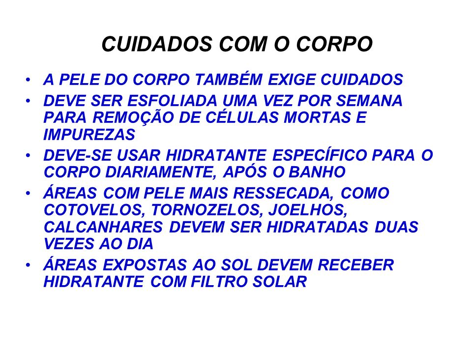 CUIDADOS COM O CORPO A PELE DO CORPO TAMBÉM EXIGE CUIDADOS