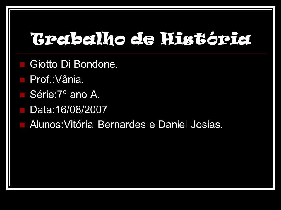 Trabalho de História Giotto Di Bondone. Prof.:Vânia. Série:7º ano A.
