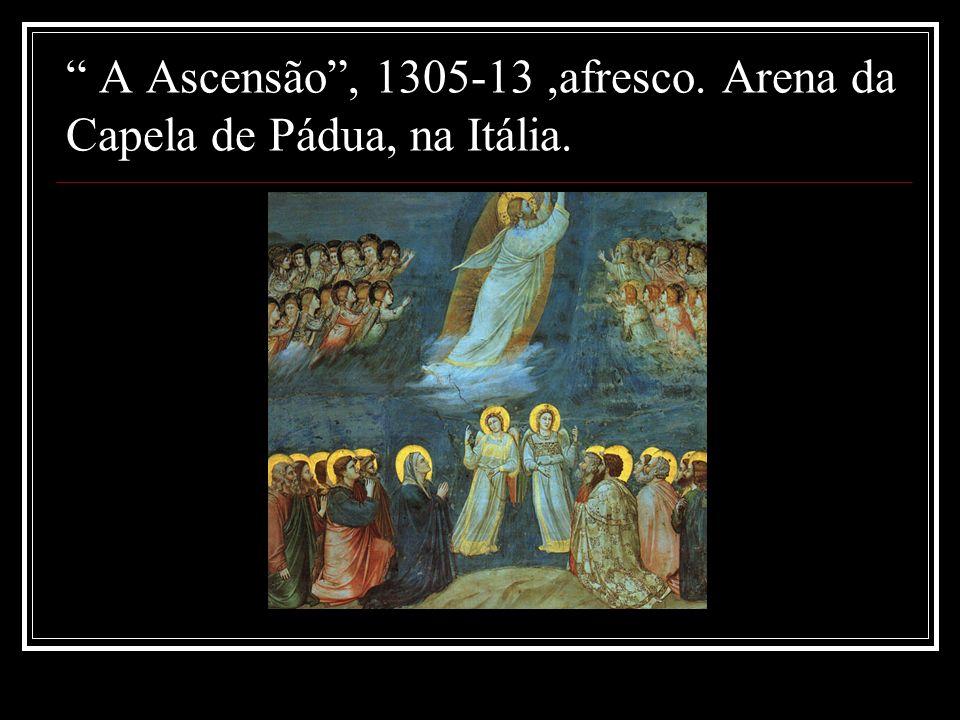 A Ascensão , 1305-13 ,afresco. Arena da Capela de Pádua, na Itália.