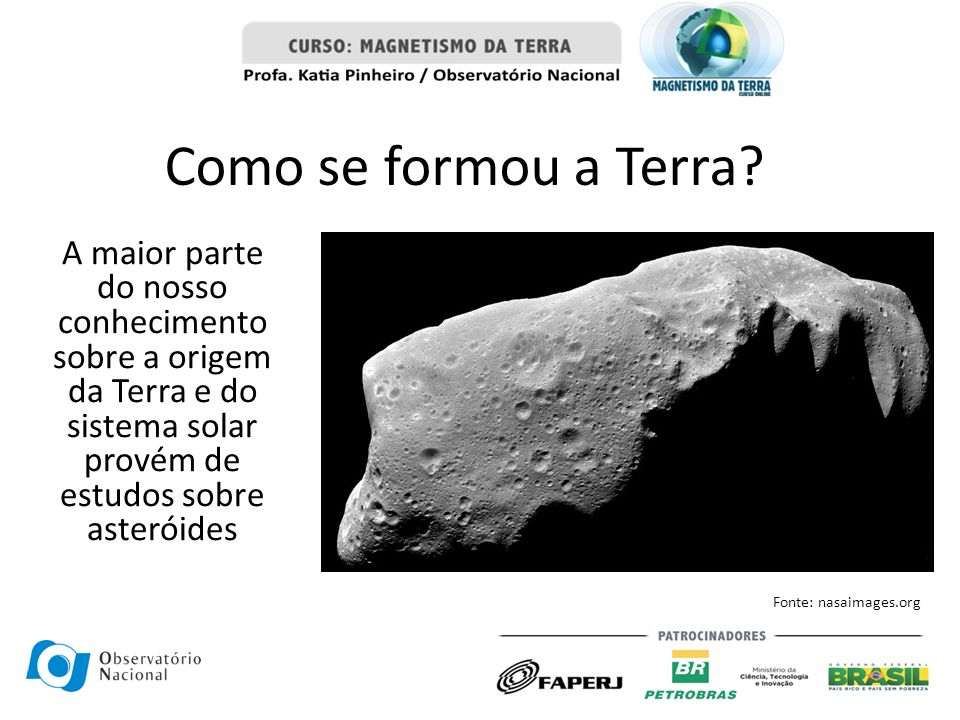 Como se formou a Terra A maior parte do nosso conhecimento sobre a origem da Terra e do sistema solar provém de estudos sobre asteróides.