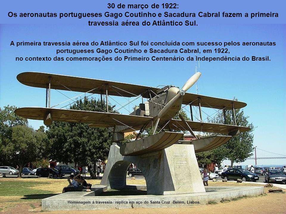 30 de março de 1922: Os aeronautas portugueses Gago Coutinho e Sacadura Cabral fazem a primeira travessia aérea do Atlântico Sul.