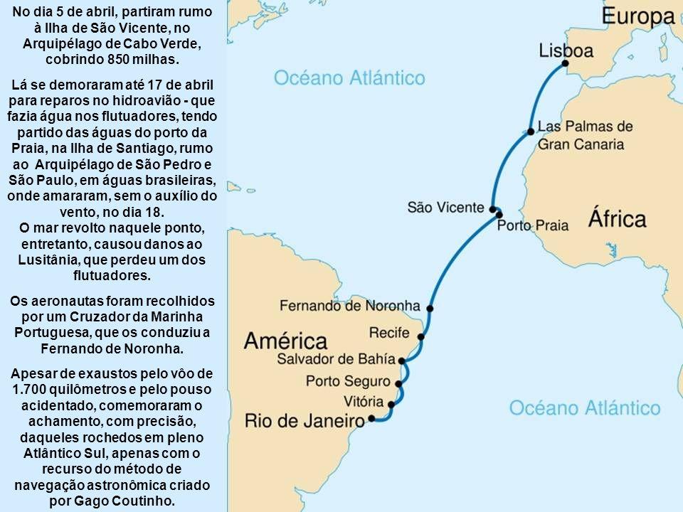 No dia 5 de abril, partiram rumo à Ilha de São Vicente, no Arquipélago de Cabo Verde, cobrindo 850 milhas.