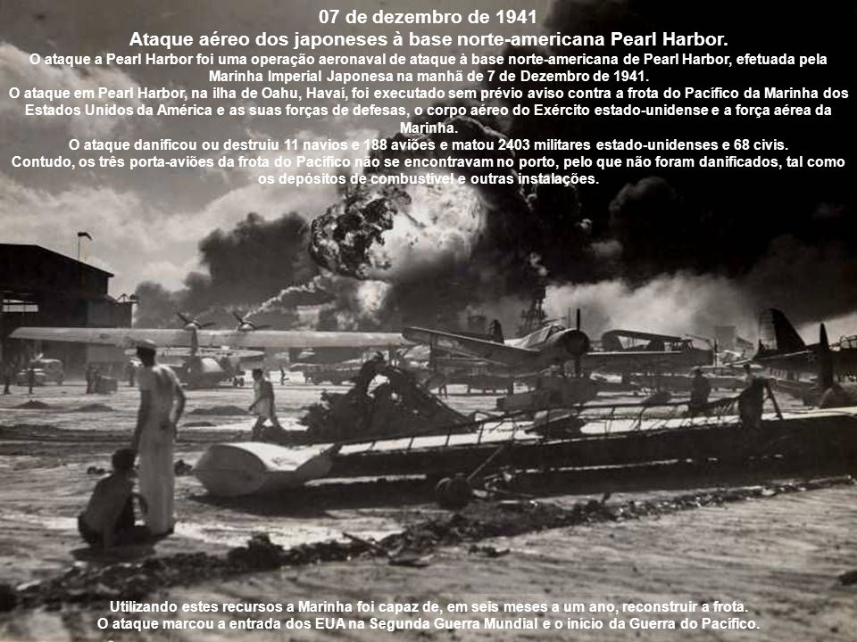 Ataque aéreo dos japoneses à base norte-americana Pearl Harbor.