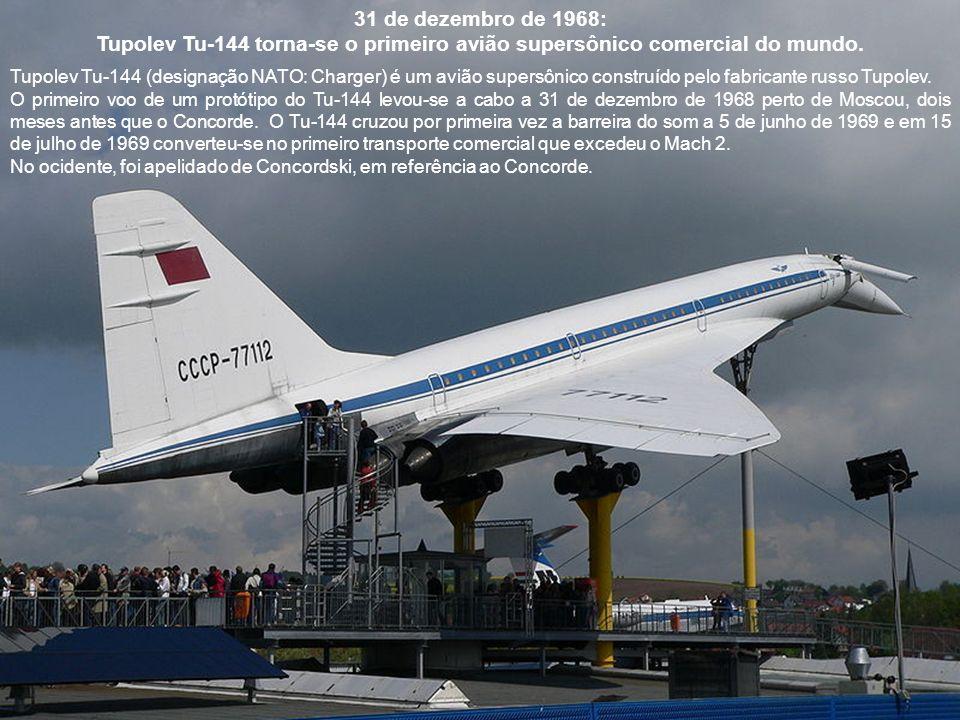 31 de dezembro de 1968: Tupolev Tu-144 torna-se o primeiro avião supersônico comercial do mundo.