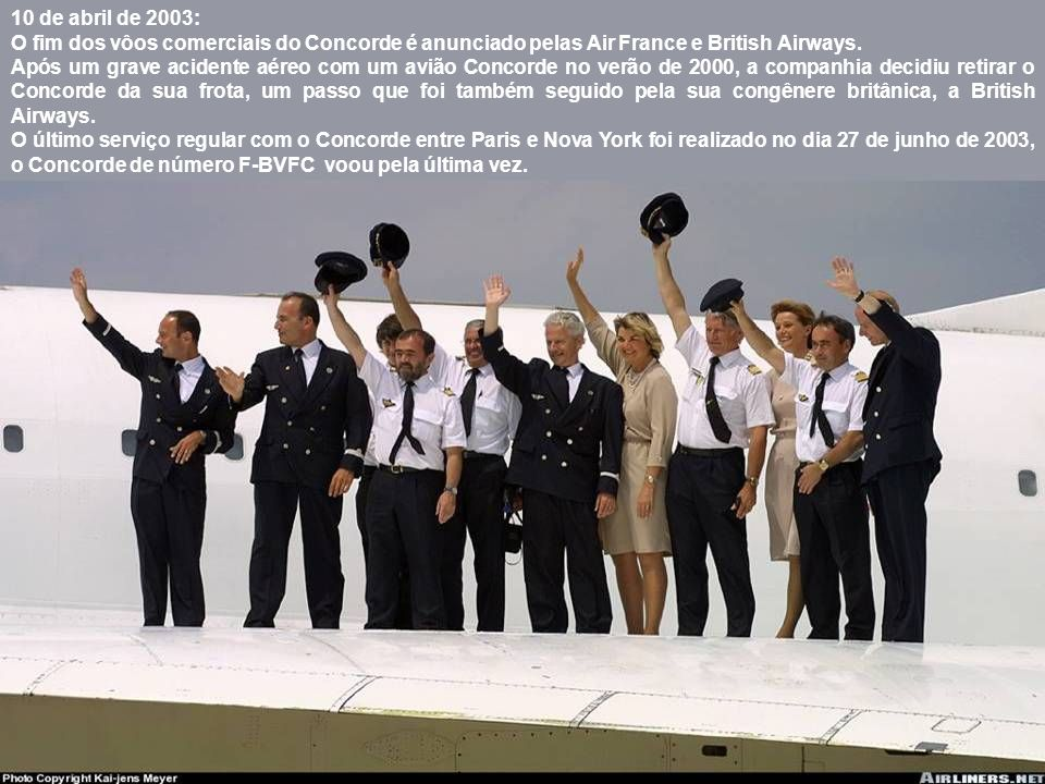 10 de abril de 2003: O fim dos vôos comerciais do Concorde é anunciado pelas Air France e British Airways.