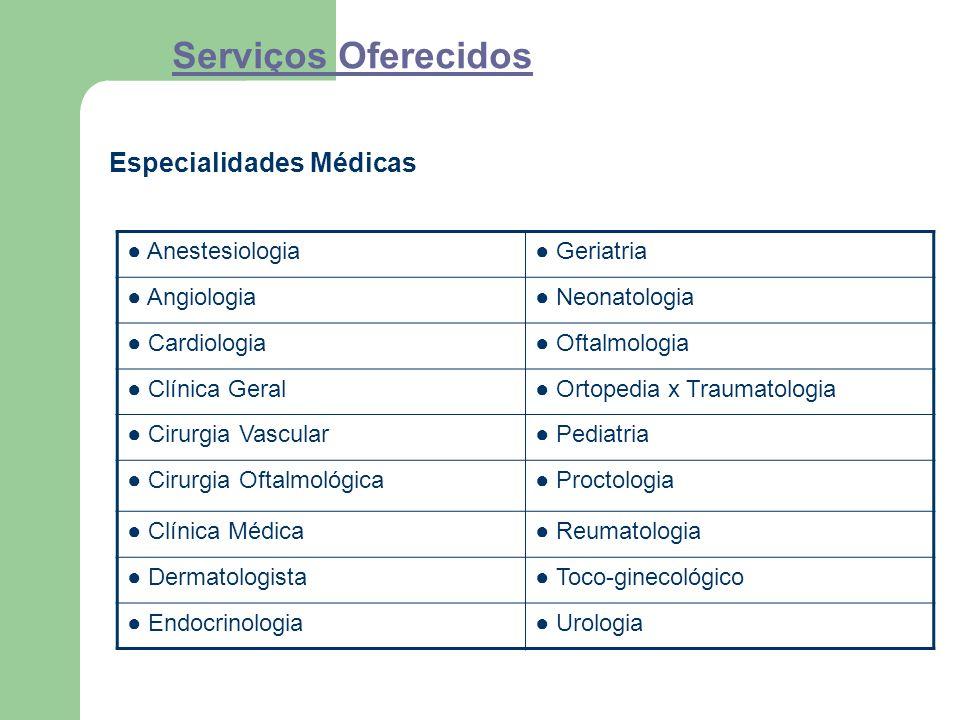 Serviços Oferecidos Especialidades Médicas ● Anestesiologia