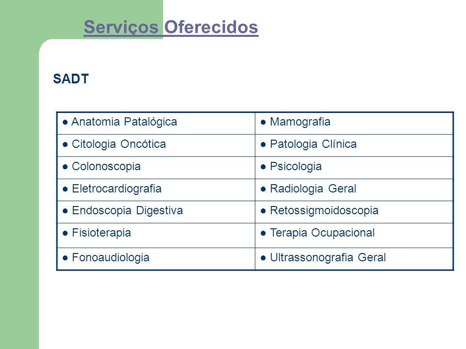 Serviços Oferecidos SADT ● Anatomia Patalógica ● Mamografia