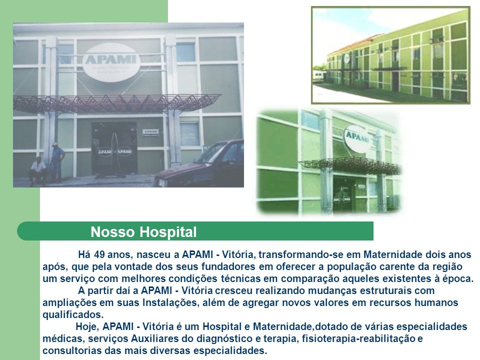 Nosso Hospital Há 49 anos, nasceu a APAMI - Vitória, transformando-se em Maternidade dois anos.