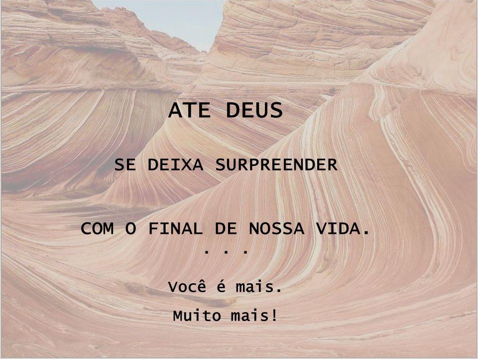 COM O FINAL DE NOSSA VIDA.
