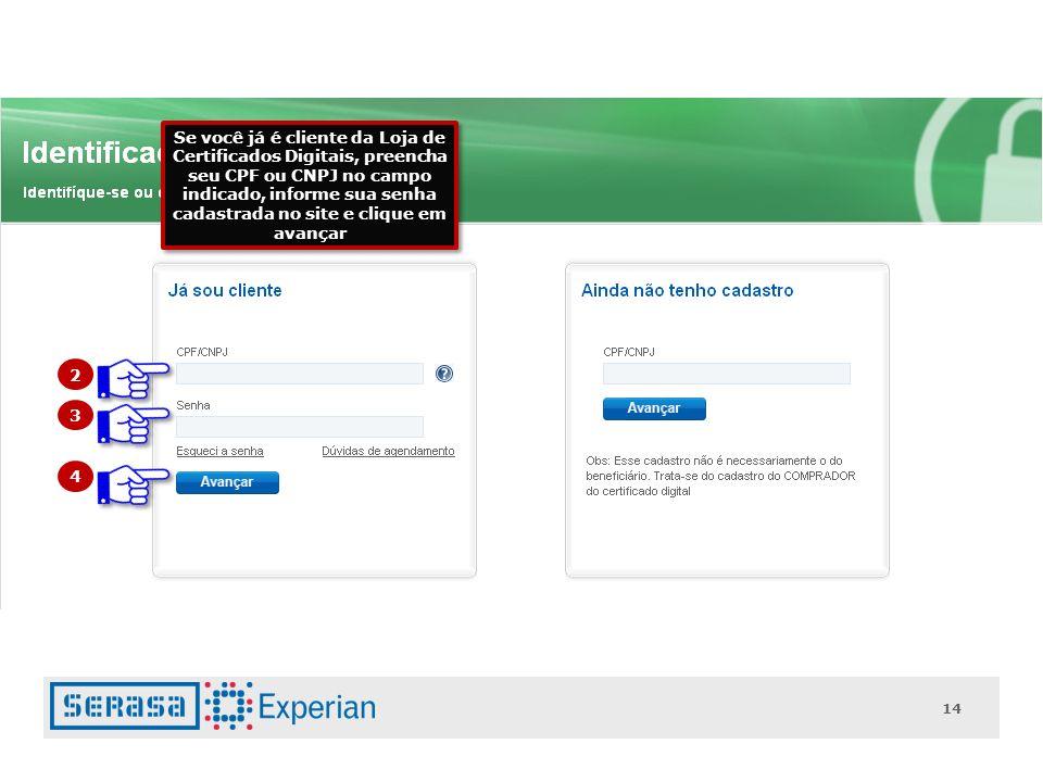Se você já é cliente da Loja de Certificados Digitais, preencha seu CPF ou CNPJ no campo indicado, informe sua senha cadastrada no site e clique em avançar