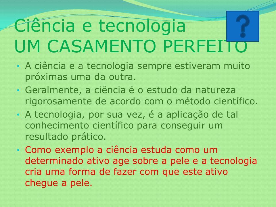 Ciência e tecnologia UM CASAMENTO PERFEITO