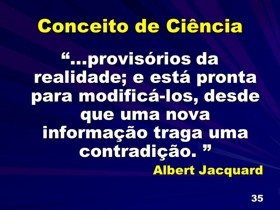 Conceito de Ciência ...provisórios da realidade; e está pronta para modificá-los, desde que uma nova informação traga uma contradição.