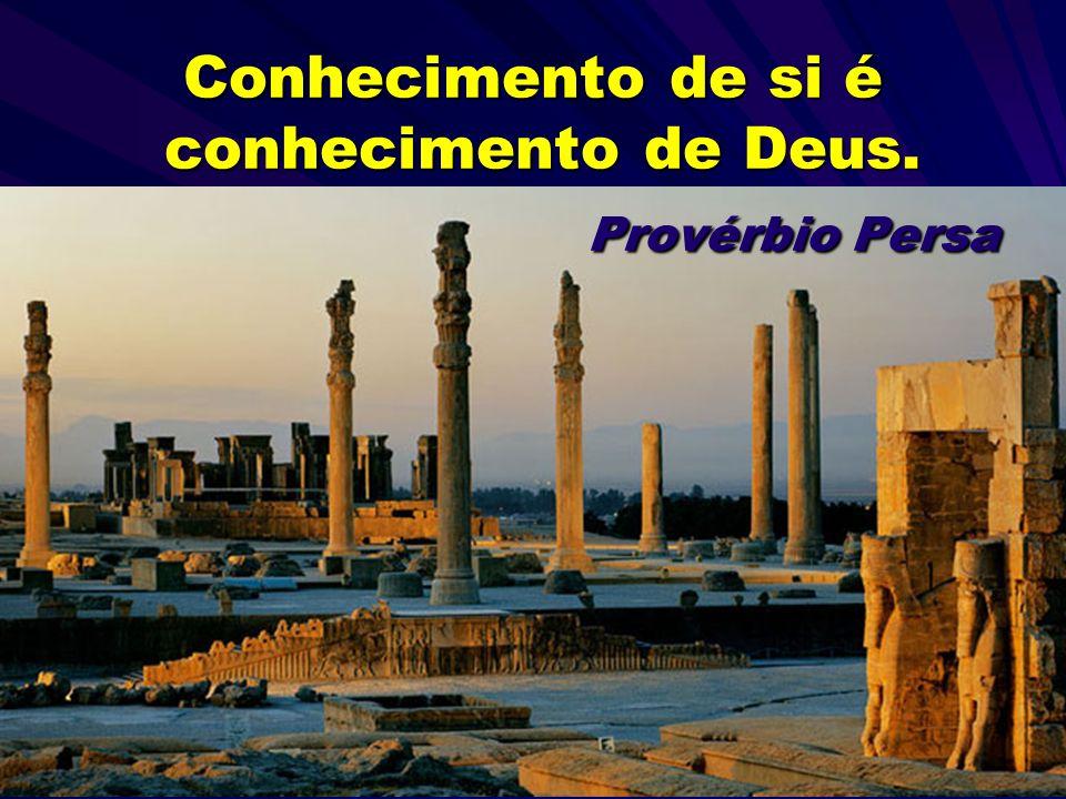 Conhecimento de si é conhecimento de Deus. Provérbio Persa
