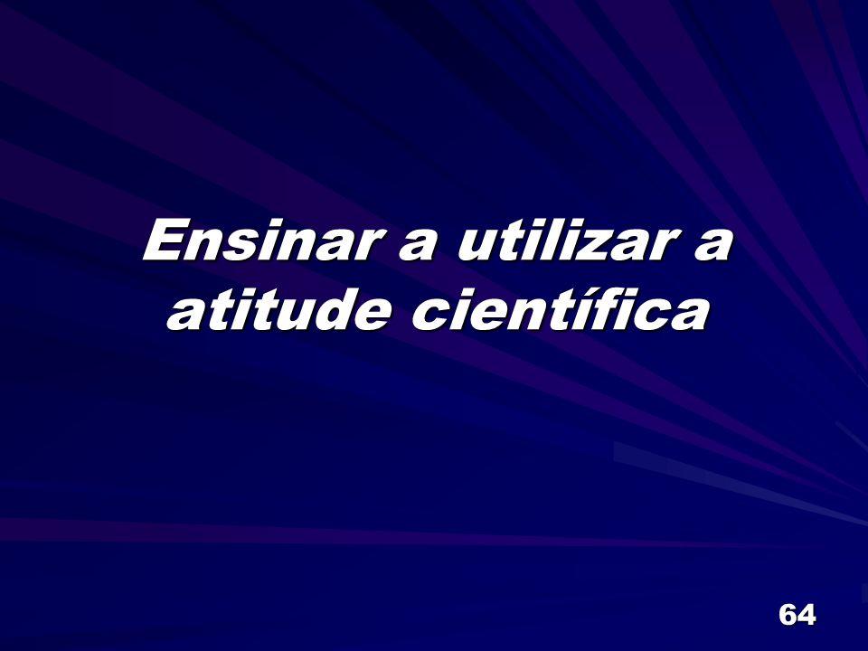 Ensinar a utilizar a atitude científica