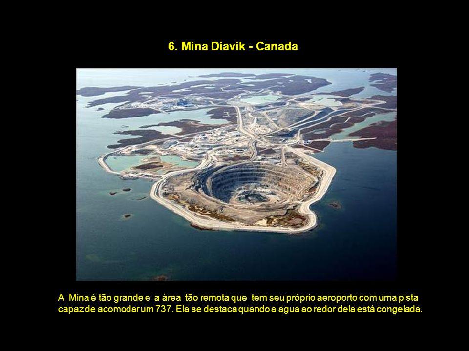 6. Mina Diavik - Canada A Mina é tão grande e a área tão remota que tem seu próprio aeroporto com uma pista.
