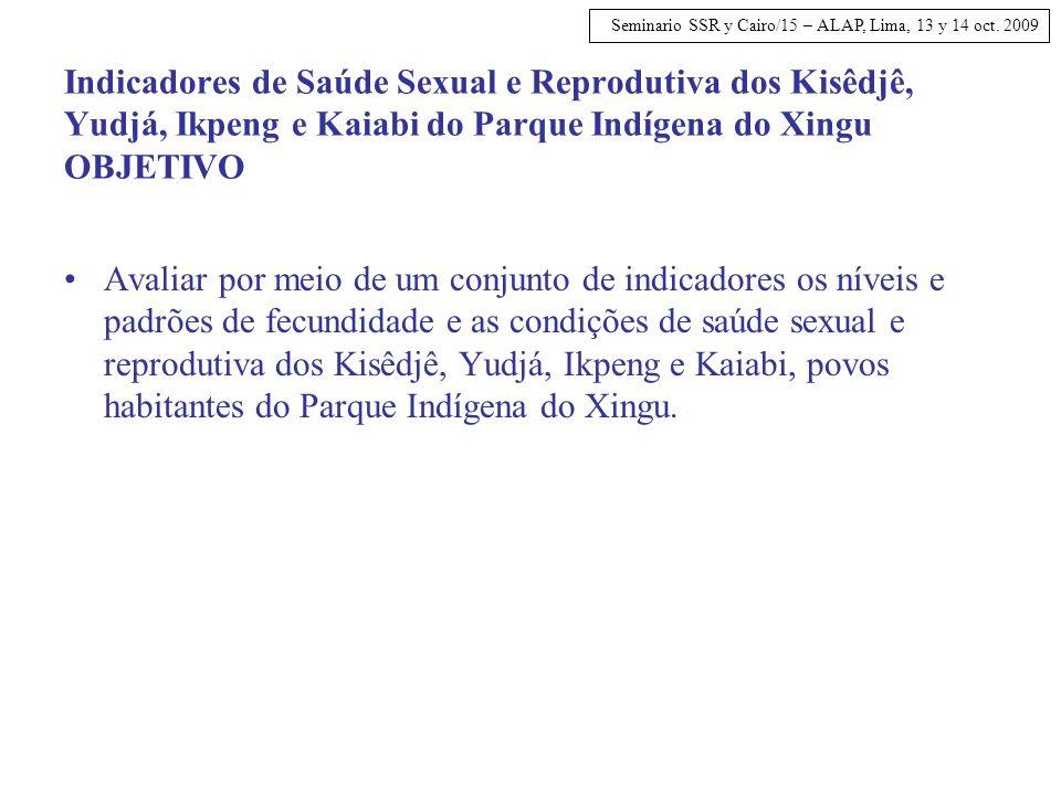 Indicadores de Saúde Sexual e Reprodutiva dos Kisêdjê, Yudjá, Ikpeng e Kaiabi do Parque Indígena do Xingu OBJETIVO