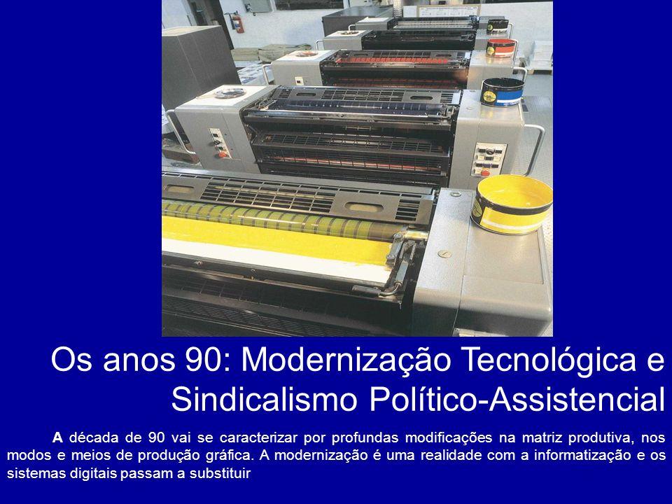 Os anos 90: Modernização Tecnológica e Sindicalismo Político-Assistencial