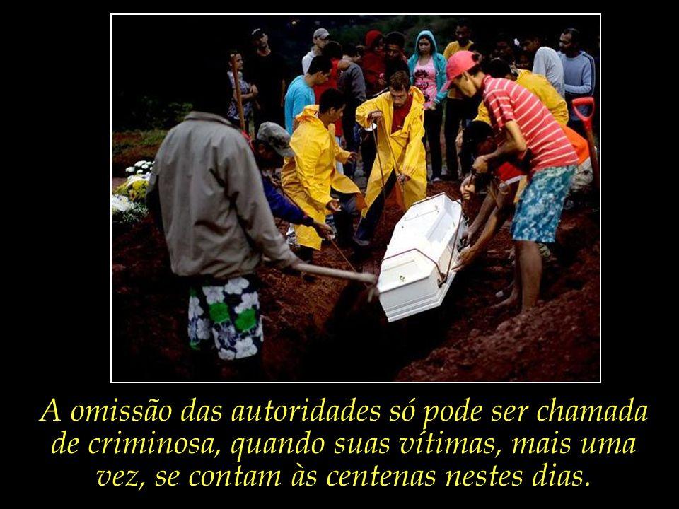 A omissão das autoridades só pode ser chamada de criminosa, quando suas vítimas, mais uma vez, se contam às centenas nestes dias.