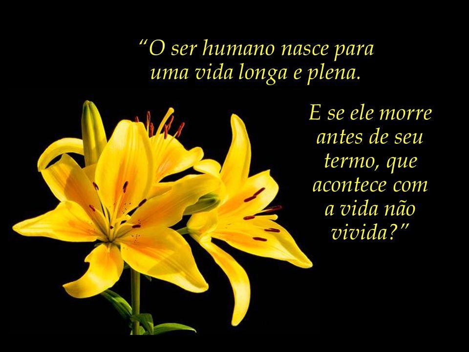 O ser humano nasce para uma vida longa e plena.