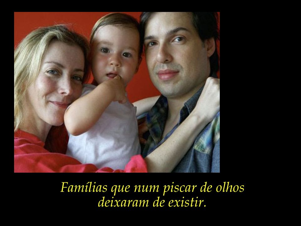 Famílias que num piscar de olhos