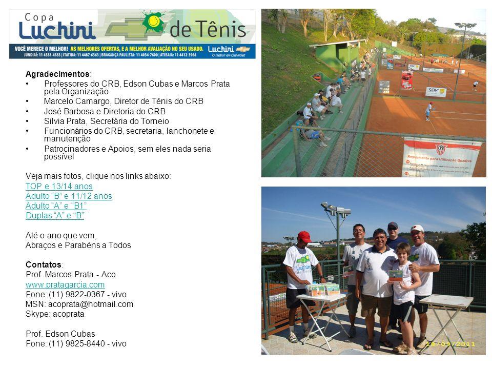Agradecimentos: Professores do CRB, Edson Cubas e Marcos Prata pela Organização. Marcelo Camargo, Diretor de Tênis do CRB.