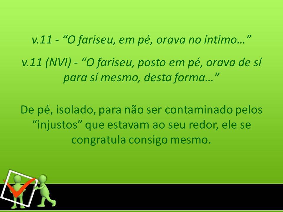 v.11 - O fariseu, em pé, orava no íntimo…
