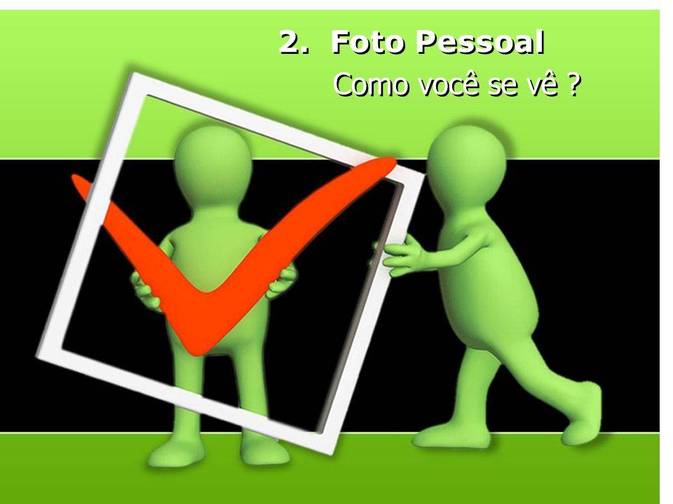 2. Foto Pessoal Como você se vê