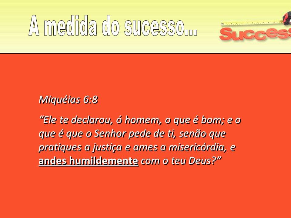 A medida do sucesso... Miquéias 6:8