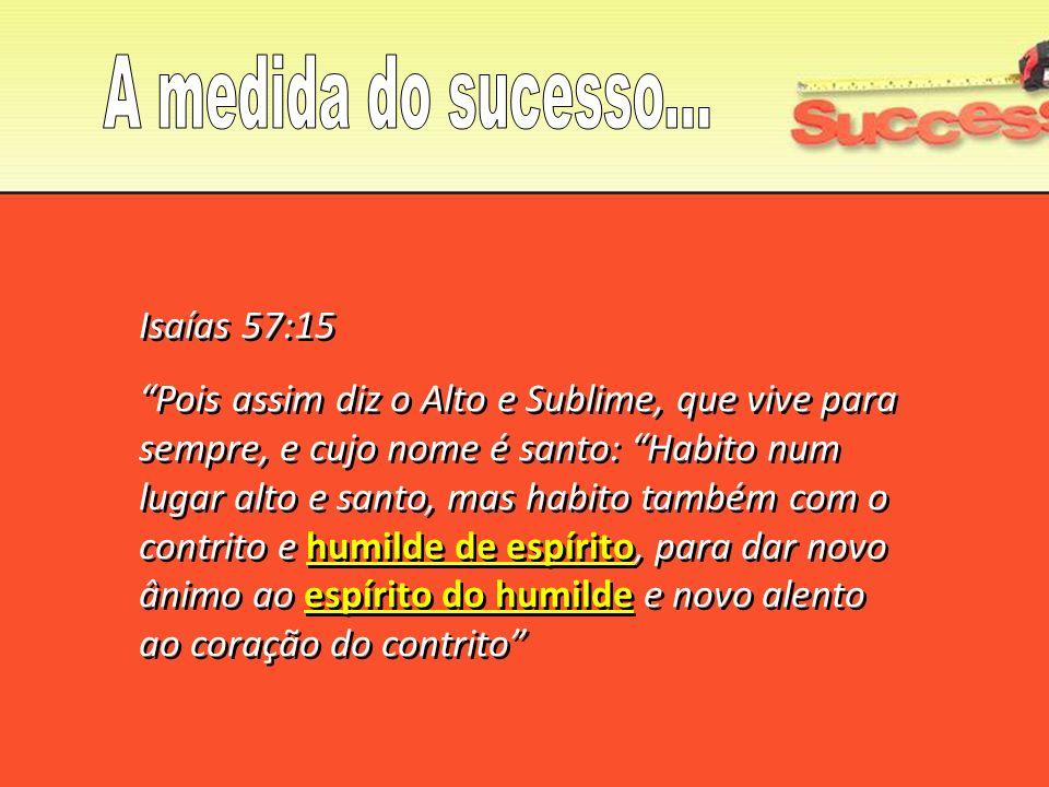 A medida do sucesso... Isaías 57:15