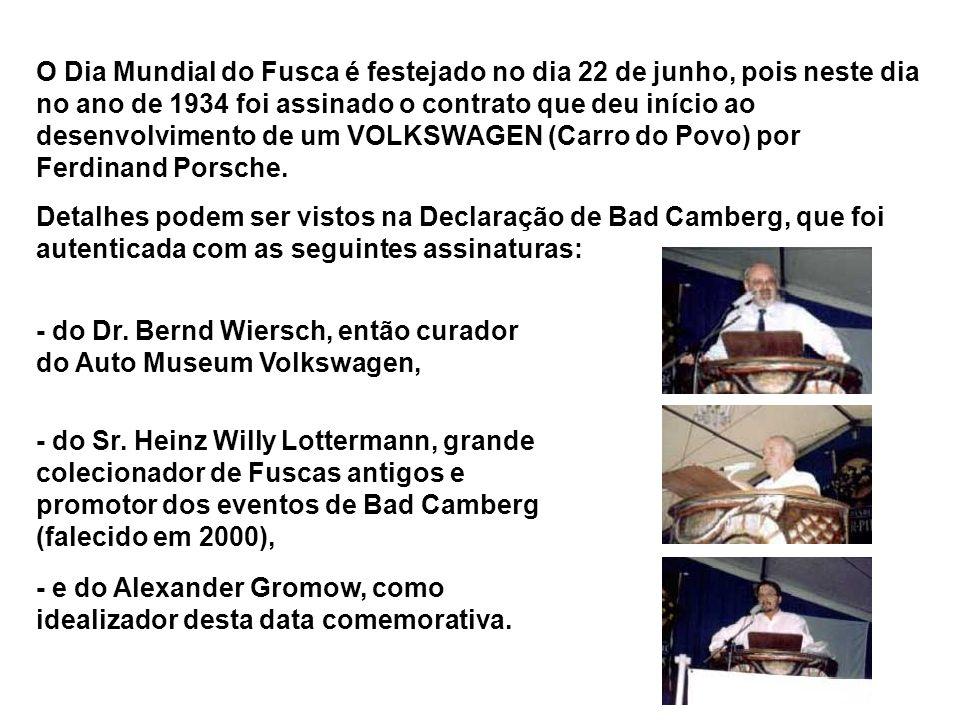 O Dia Mundial do Fusca é festejado no dia 22 de junho, pois neste dia no ano de 1934 foi assinado o contrato que deu início ao desenvolvimento de um VOLKSWAGEN (Carro do Povo) por Ferdinand Porsche.