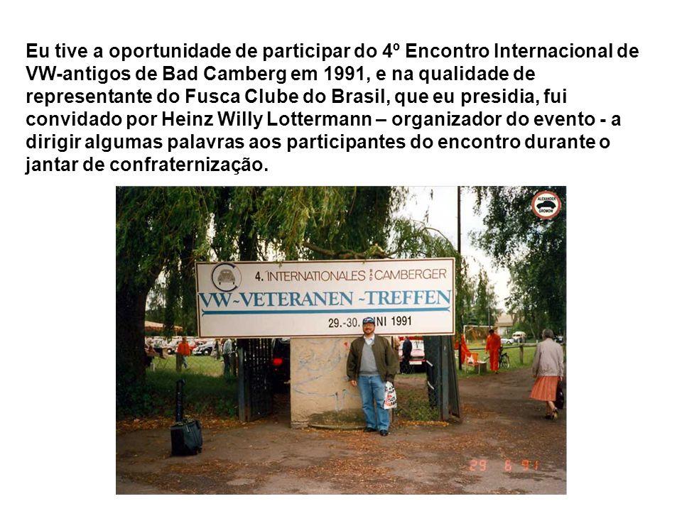 Eu tive a oportunidade de participar do 4º Encontro Internacional de VW-antigos de Bad Camberg em 1991, e na qualidade de representante do Fusca Clube do Brasil, que eu presidia, fui convidado por Heinz Willy Lottermann – organizador do evento - a dirigir algumas palavras aos participantes do encontro durante o jantar de confraternização.