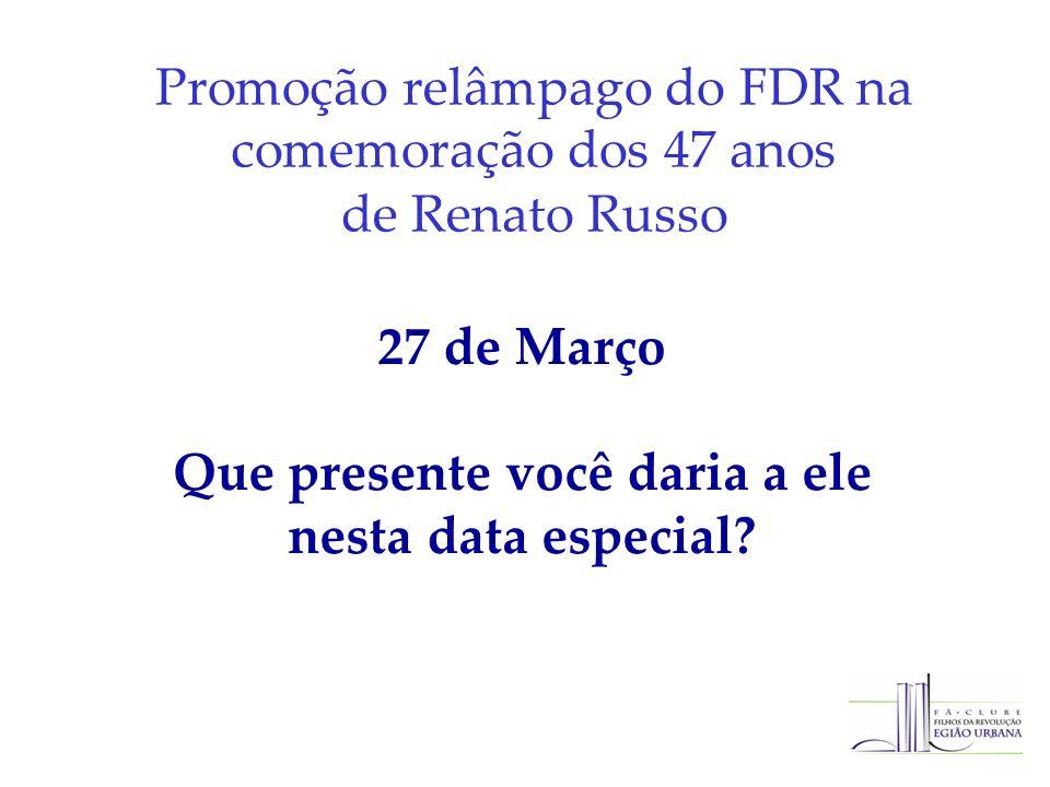 Promoção relâmpago do FDR na comemoração dos 47 anos de Renato Russo