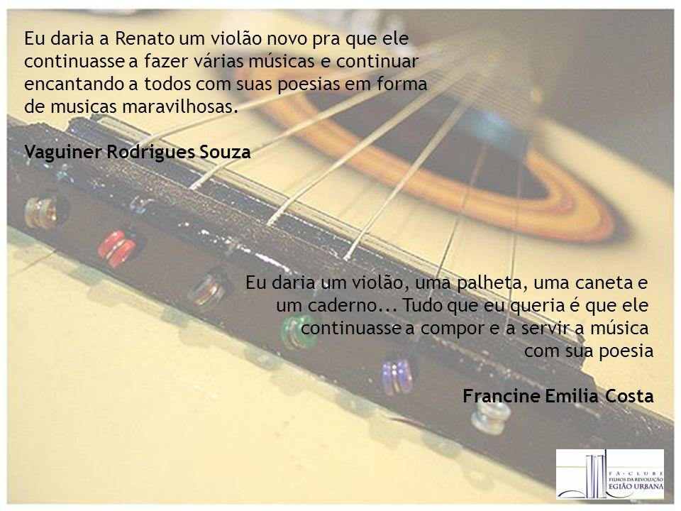 Eu daria a Renato um violão novo pra que ele