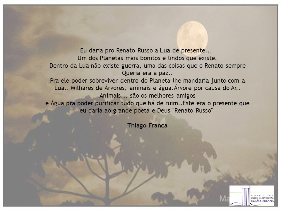 Eu daria pro Renato Russo a Lua de presente...