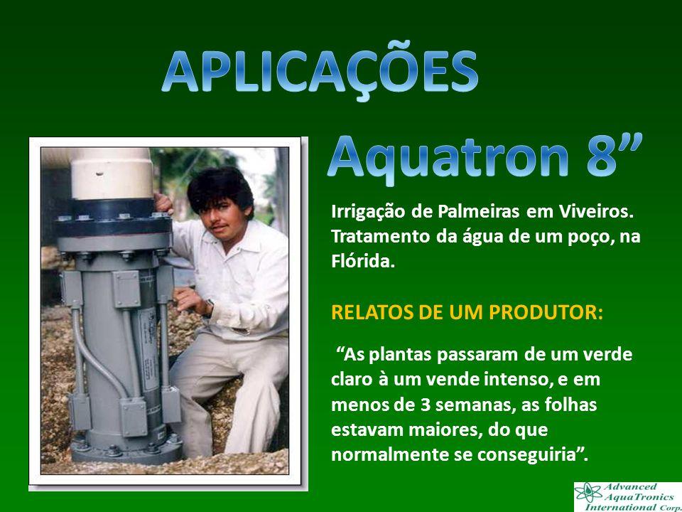 APLICAÇÕES Aquatron 8 RELATOS DE UM PRODUTOR:
