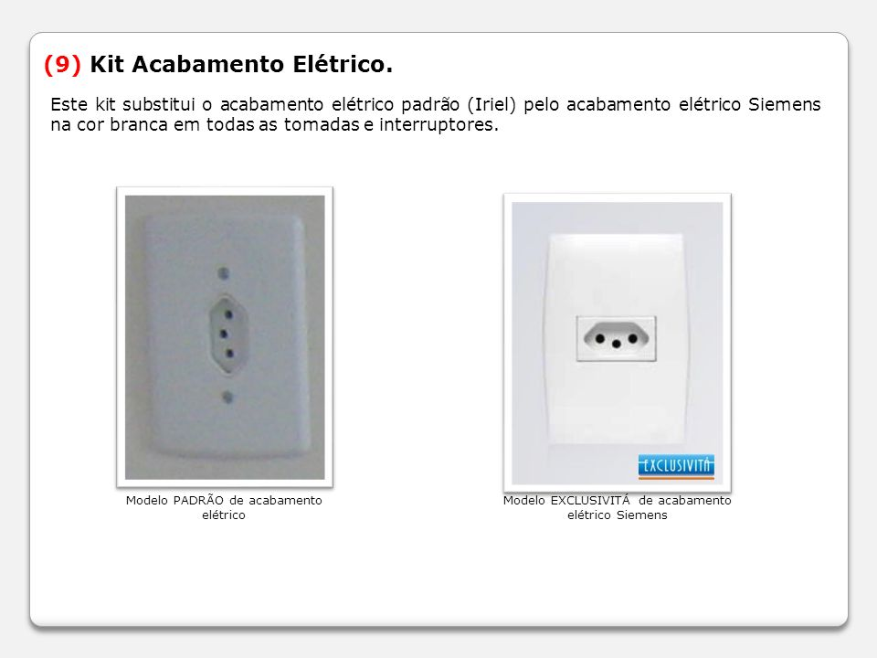 (9) Kit Acabamento Elétrico.