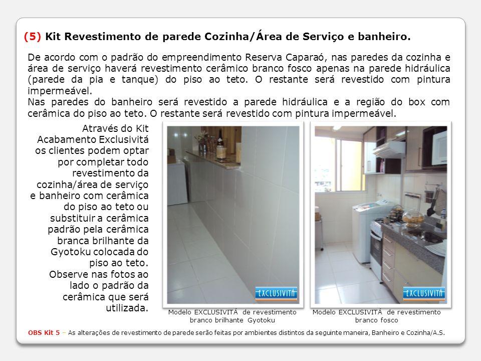 (5) Kit Revestimento de parede Cozinha/Área de Serviço e banheiro.