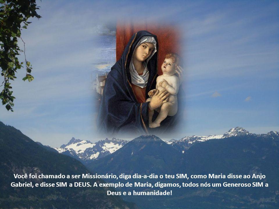 Você foi chamado a ser Missionário, diga dia-a-dia o teu SIM, como Maria disse ao Anjo Gabriel, e disse SIM a DEUS.