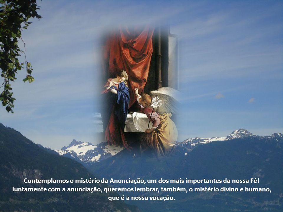 Contemplamos o mistério da Anunciação, um dos mais importantes da nossa Fé! Juntamente com a anunciação, queremos lembrar, também, o mistério divino e humano,