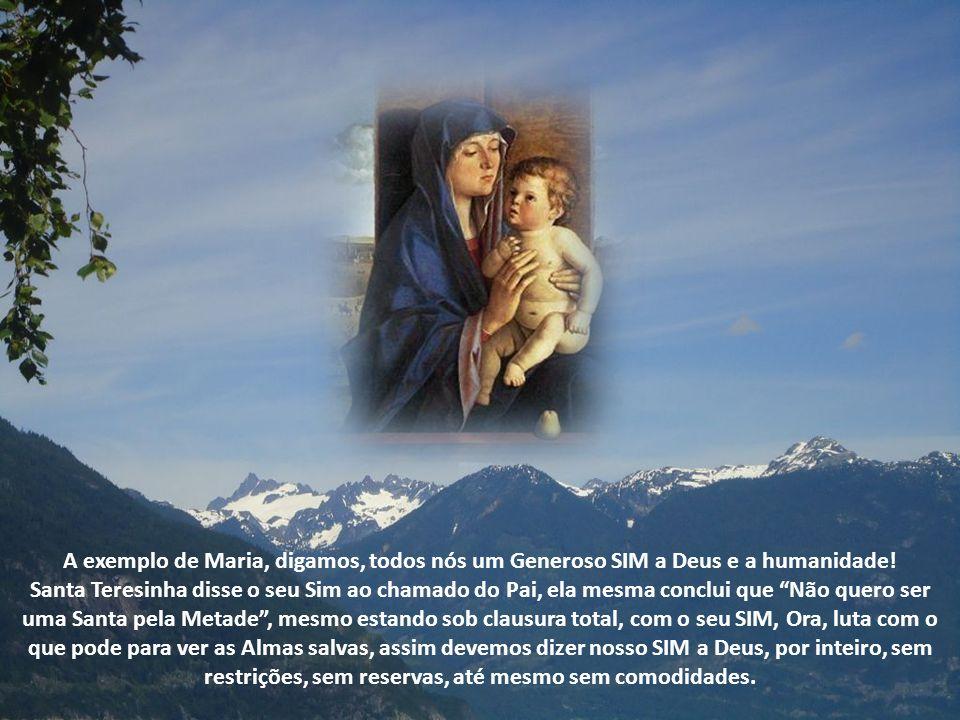 A exemplo de Maria, digamos, todos nós um Generoso SIM a Deus e a humanidade!