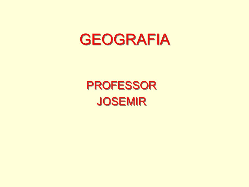 GEOGRAFIA PROFESSOR JOSEMIR