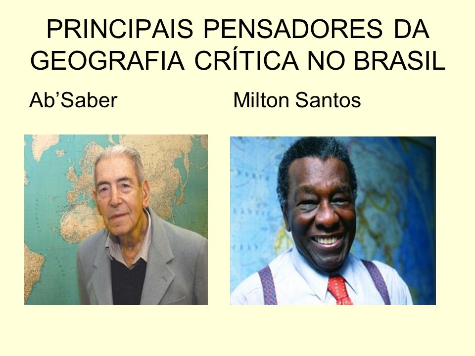 PRINCIPAIS PENSADORES DA GEOGRAFIA CRÍTICA NO BRASIL