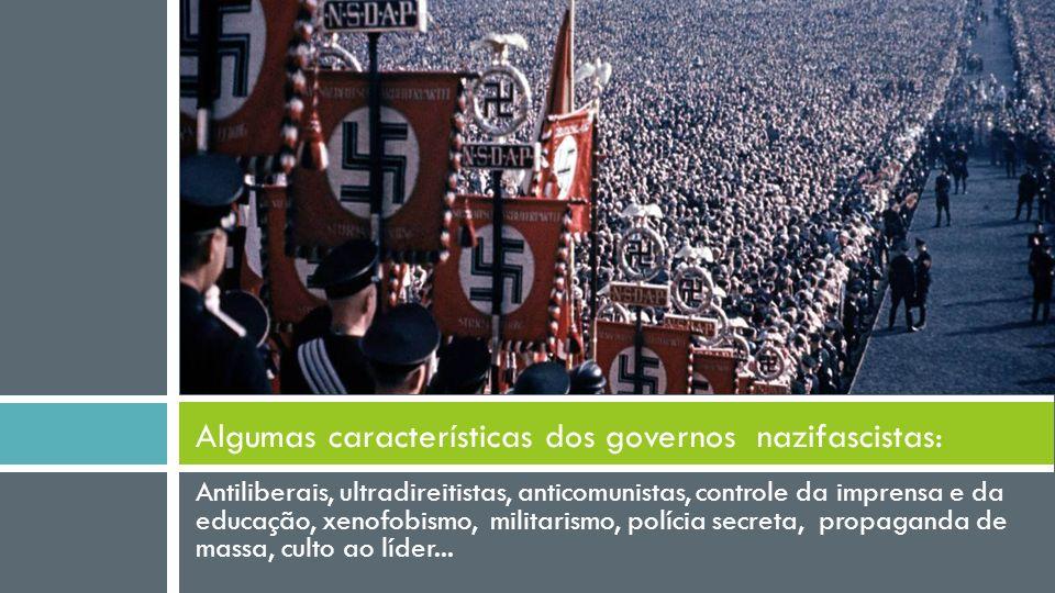 Algumas características dos governos nazifascistas: