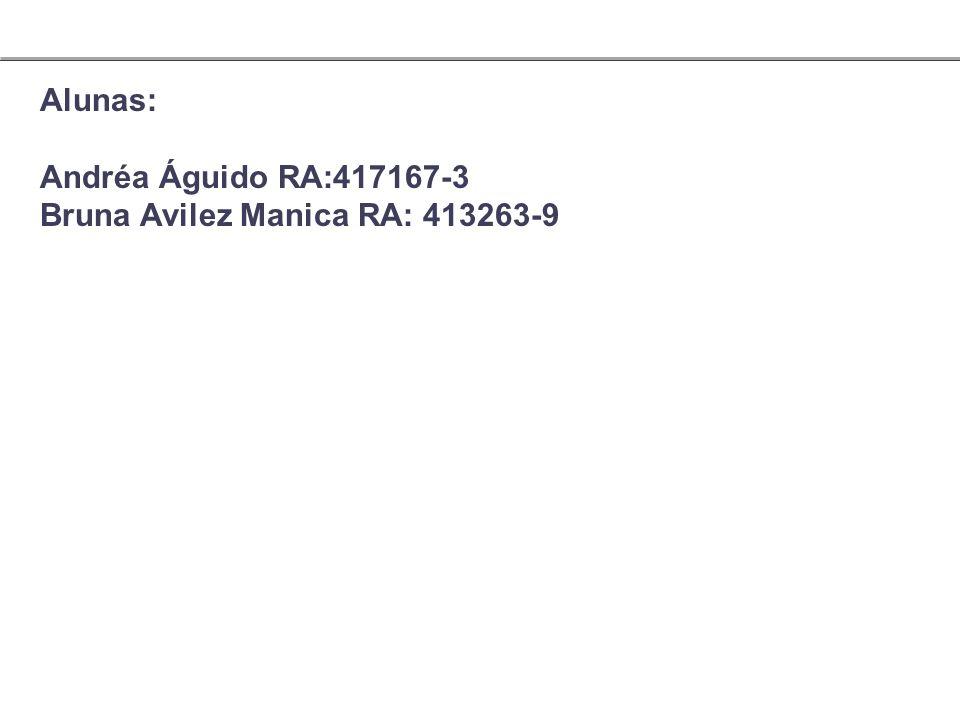 Alunas: Andréa Águido RA:417167-3 Bruna Avilez Manica RA: 413263-9