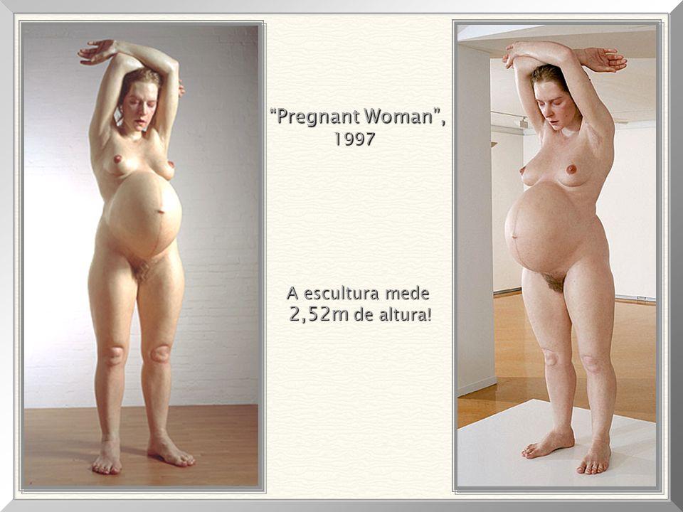 Pregnant Woman , 1997 A escultura mede 2,52m de altura!