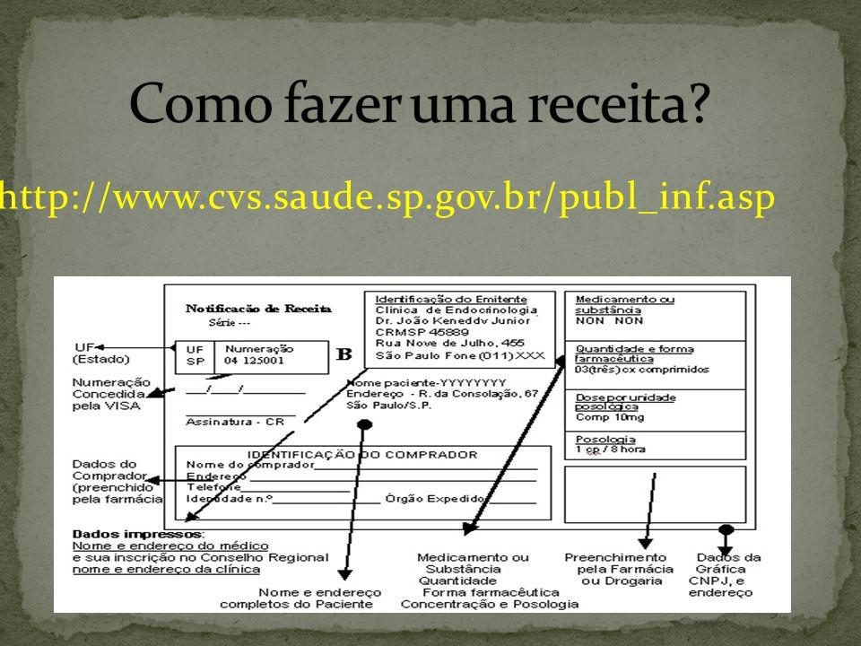 Como fazer uma receita http://www.cvs.saude.sp.gov.br/publ_inf.asp