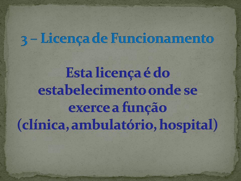 3 – Licença de Funcionamento Esta licença é do estabelecimento onde se exerce a função (clínica, ambulatório, hospital)